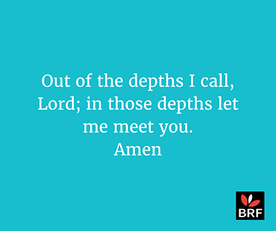 Out of the depths I call, Lord; in those depths let me meet you. Amen