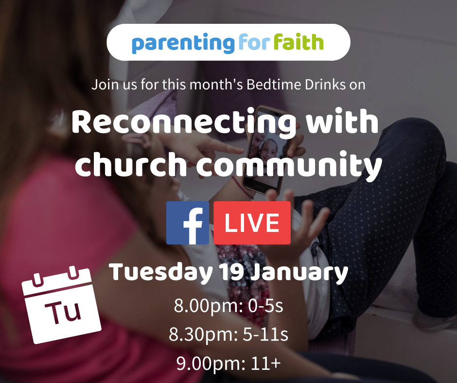Bedtime drinks - reconnecting with church community Facebook live, Tuesday 19 January. 8.00 pm for parents of 0-5s, 8.30 pm for parents of 5-11s, 9.00 pm for parents of 11+
