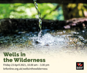 Wells in the Wilderness Friday 23 April 2021 10.00 am - 3.00 pm brfonlin.org.uk/wellsinthewilderness