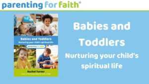Parenting for Faith Babies and Toddlers Nurturing your child's spiritual life