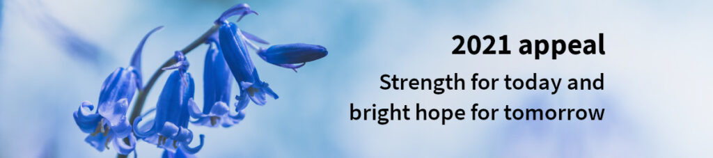 2021 appeal - Strength for today and bright hope for tomorrow.