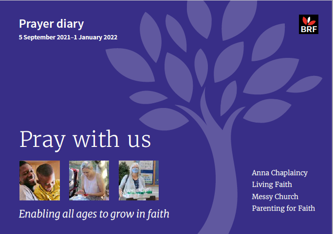 Front cover of the BRF Prayer Diary for Autumn 2021: Pray with us / Enabling all ages to grow in Faith / Anna Chaplaincy, Living Faith, Messy Church, Parenting for Faith.
