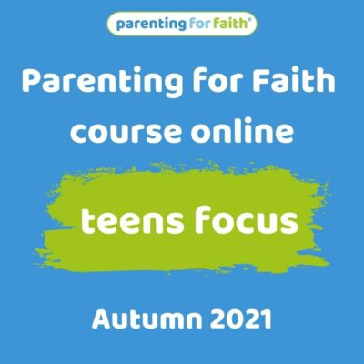 Parenting for Faith course online - teens focus - Autumn 2021